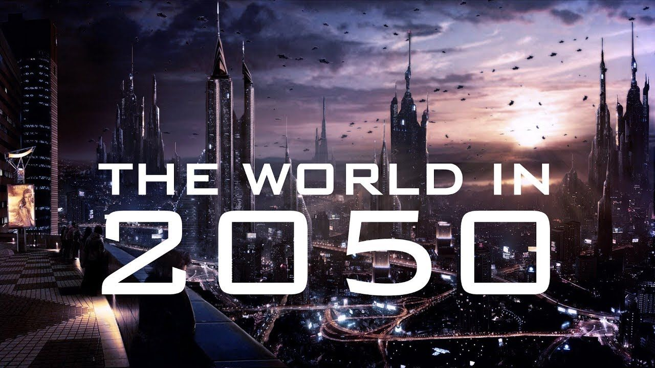 What Will The World Be Like When We Reach 2050?